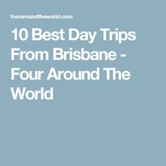 10 Best Day Trips From Brisbane - Four Around The World