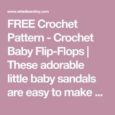 Crochet Baby Flip Flops Sandals - Free Crochet Pattern - Whistle and Ivy Crochet Baby Sandals, Knit Baby Booties, Crochet Shoes, Crochet Slippers, Crochet Clothes, Crochet Dolls, Baby Flip Flops, Flip Flop Sandals, Häkelanleitung Baby