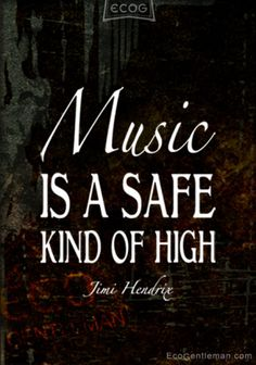 ♫♪ Music ♪♫ Quotes by Jimi Hendrix - Music is a safe kind of high.
