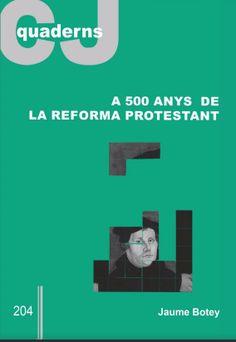 A 500 anys de la reforma protestant : de la ruptura al diàleg / Jaume Botey