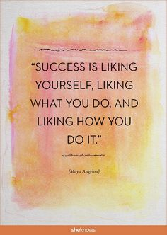 "Inspirational Quotes about Work  :   QUOTATION – Image :    As the quote says – Description  ""Success is liking yourself, liking what you do, and liking how you do it."" Maya Angelou"