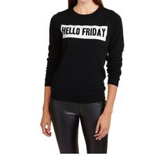 Hello Friday Cotton Sweatshirt Last One at cost 💋 Hello Friday Cotton sweatshirt. Brand new no tags from manufacturer. Great for those rainy days or to go to gym or even run errands. So warm and comfy💕💕. Sweaters Crew & Scoop Necks