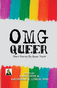 OMG Queer: Short Stories by Queer Youth - Radclyffe (Editor), Katherine E. Lynch (Editor), Stacia Seaman (Editor)