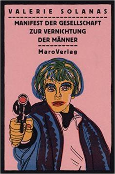 Manifest der Gesellschaft zur Vernichtung der Männer. S.C.U.M.: Amazon.de: Valerie Solanas, Paul Krassner, Andy Warhol, Nils Lindquist: Bücher