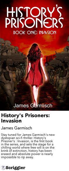 History's Prisoners: Invasion by James Garmisch https://scriggler.com/detailPost/story/45218