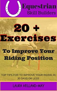 Equitation Tips- 20+ Exercises to Improve Your Riding Position: For Dressage, Hunter, Jumper and Horseback Riding in General (Equestrian Skill Builders Book 1) free download by Laura Kelland-May