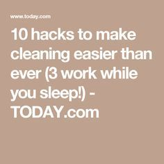 10 hacks to make cleaning easier than ever (3 work while you sleep!) - TODAY.com