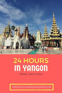 Curious how to spend 24 Hours in Yangon, #Myanmar? I've created this great guide just for you!