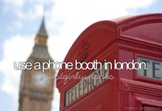 Bucket list - use a phone booth in London...just use a phone booth in general