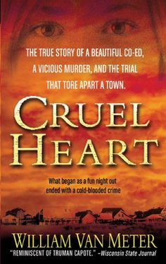 Cruel Heart: The True Story of a Beautiful Co-ed, a Vicious Murder, and the Trial that Tore Apart a Town by William Van Meter,http://www.amazon.com/dp/0312373090/ref=cm_sw_r_pi_dp_5guMsb19X96W3FND