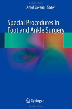 """Special Procedures in Foot and Ankle Surgery by Amol Saxena, """" This book aims to provide trainees with a general overview of topics encountered in foot and ankle surgery, by presenting the general surgery section published originally within International Advances in Foot and Ankle Surgery."""" Link to UML catalogue: http://delivr.com/23bpy"""
