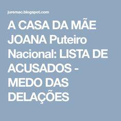 A CASA DA MÃE JOANA Puteiro Nacional:  LISTA DE ACUSADOS - MEDO DAS DELAÇÕES