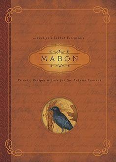 """Autumn Equinox:  """"#Mabon: Rituals, Recipes & Lore for the #Autumn #Equinox (Llewellyn's Sabbat Essentials)."""