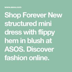 Shop Forever New structured mini dress with flippy hem in blush at ASOS. Latest Fashion Clothes, Latest Fashion Trends, Fashion Online, Forever New, Shop Forever, Chic Dress, Asos Online Shopping, Women Wear, Blush