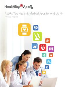 Top 100 health & medical apps for Android. Annual AppRx Report by HeathTap