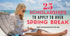 With spring break here, students have some extra time on their hands. While  we certainly believe in R&R,it is also a great time to knock out some  applications. Here are 25 scholarships to apply to by the end of April.