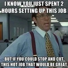 ... you could stop the job you just spent 2 hours setting up and switch to this hot job, ...