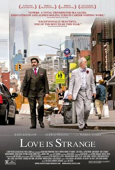 Love Is Strange (2014) - John Lithgow and Alfred Molina are fantastic in this beautiful, heartwrenching love story