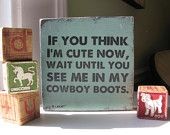 Cowboy Boots Art // Hand painted Art // Nursery Art // If You Think I'm Cute Now...// handpainted sign // new baby gift