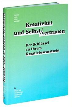 Kreativität & Selbstvertrauen: Der Schlüssel zu Ihrem Kreativitätsbewusstsein: Amazon.de: David Kelley, Tom Kelley: Bücher