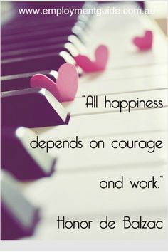 """All happiness depends on courage and work"" Honor de Balzac  #workquote    quotes about work success and life"