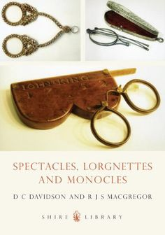 Spectacles, Lorgnettes and Monocles (Shire Library) Paperback – March 4, 2008 by D.C. Davidson (Author), Ronald J.S. MacGregor (Illustrator
