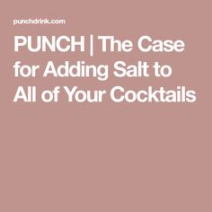 PUNCH | The Case for Adding Salt to All of Your Cocktails