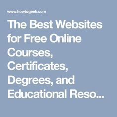 The Best Websites for Free Online Courses, Certificates, Degrees, and Educational Resources