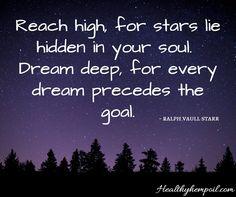 Reach high, for stars lie hidden in your soul. Dream deep, for every dream precedes the goal - Ralph Vaull Starr #dailyreminder #motivation #inspire
