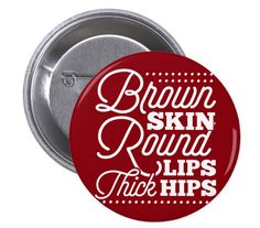 BROWN SKIN THICK HIPS PINBACK BUTTON