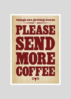 Please send more coffee...