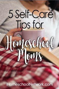 5 Self-Care Tips for Homeschool Moms | #ihsnet