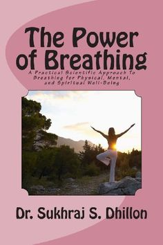 The Power of Breathing: A Practical Scientific Approach To Breathing for Physical, Mental, and Spiritual Well-Being Based on Ancient Experiences of the East and Scientific Experimentation of the West by Dr. Sukhraj S. Dhillon, http://www.amazon.com/dp/1466371544/ref=cm_sw_r_pi_dp_q5qBtb0SD72K6