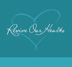 | Revive Our Hearts