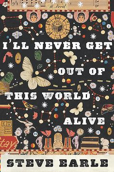 """""""I'll Never Get Out of This World Alive"""" by Steve Earle"""