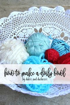how to make a doily bowl from a new or vintage doily