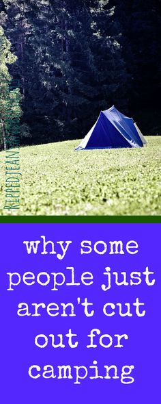 Why some people just aren't cut out for camping|Ripped Jeans and Bifocals
