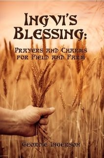 Ingvi's Blessing: Prayers and Charms for Field and Farm