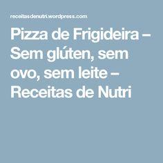 Pizza de Frigideira – Sem glúten, sem ovo, sem leite – Receitas de Nutri