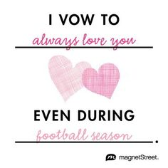 Funny Wedding Quote  |  I vow to always love you even during football season.  |  MagnetStreet.com