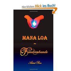 Mana Loa ~ Familienbande  mystisch sinnlich-erotischer Liebesroman mit einem Hauch von Thriller und einer Prise Humor
