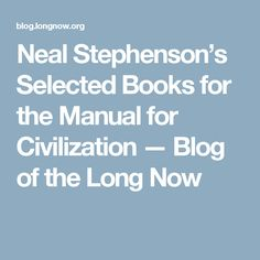 Neal Stephenson's Selected Books for the Manual for Civilization —  Blog of the Long Now