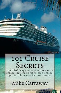 101 Cruise Secrets: over 100 ways to save money on a cruise, get free drinks on a cruise, get class service, and more. Cruise ship tips for all ports of call and all ships. by Mike Carraway Cruise Tips, Cruise Travel, Cruise Vacation, Vacation Destinations, Vacation Trips, Disney Cruise, Bahamas Cruise, Caribbean Cruise, Royal Caribbean