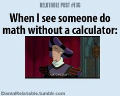 ...........                But I am that person who can do math without a calculator