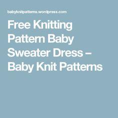 Free Knitting Pattern Baby Sweater Dress – Baby Knit Patterns