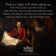 """""""Today a light will shine upon us, for the Lord is born for us; and he will be called Wondrous God, Prince of peace, Father of future ages: and his reign will be without end. Christian Warrior, Christian Faith, Advent Prayers, Jesus Lives, Jesus Christ, Religious Christmas Cards, Animal Spirit Guides, Happy Birthday Jesus, Lord"""