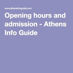 Opening hours and admission - Athens Info Guide
