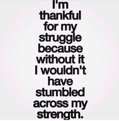 I wouldn't have stumbled upon my strength