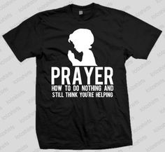 6c2defca Prayer How to Do Nothing Funny Atheism Atheist Secular Anti Religion T Shirt