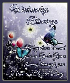 Wednesday Blessings Have A Blessed Day! good morning wednesday hump day wednesday quotes good morning quotes happy wednesday good morning wednesday wednesday quote happy wednesday quotes religious wednesday quotes wednesday quotes for family and friends